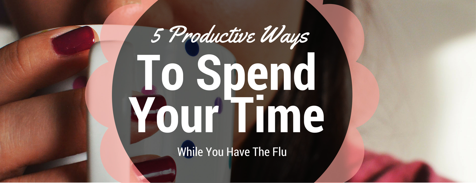 5 Productive Ways To Spend Your Time While You Have The Flu