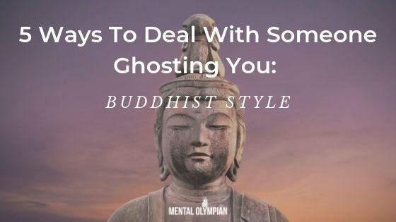 5 Ways To Deal With Someone Ghosting You_ Buddhist Style